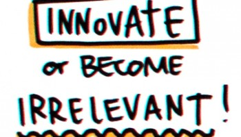 Innovate or Become Irrelevant!